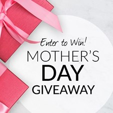 Enter Our Mother's Day Giveaway!